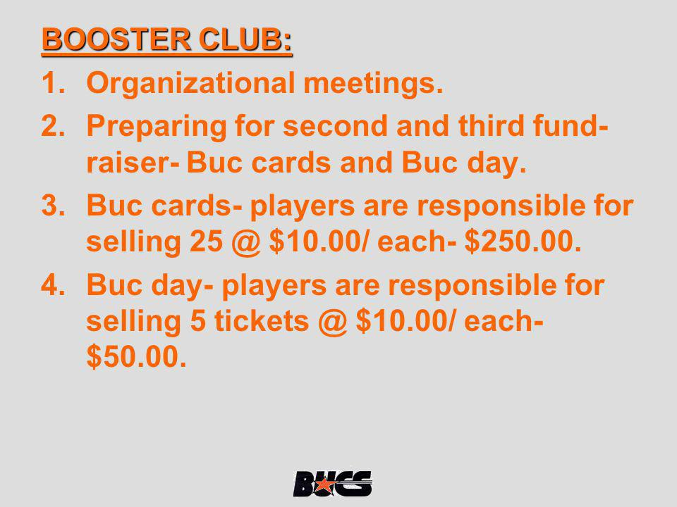 BOOSTER CLUB: Organizational meetings. Preparing for second and third fund- raiser- Buc cards and Buc day.