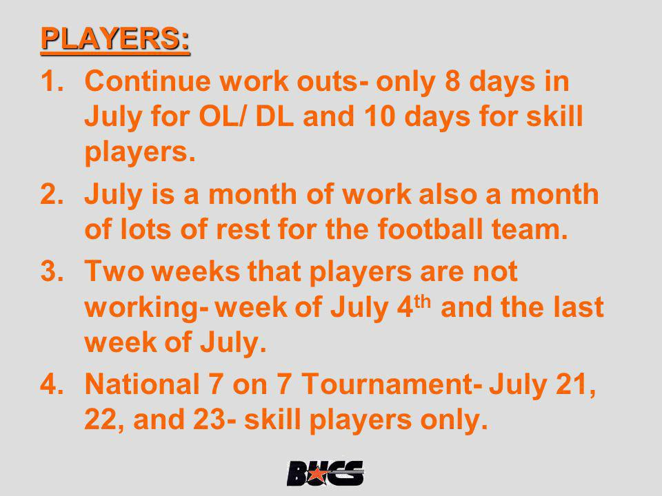 PLAYERS: Continue work outs- only 8 days in July for OL/ DL and 10 days for skill players.
