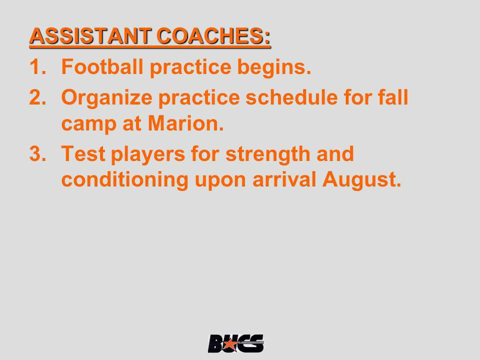 ASSISTANT COACHES: Football practice begins. Organize practice schedule for fall camp at Marion.