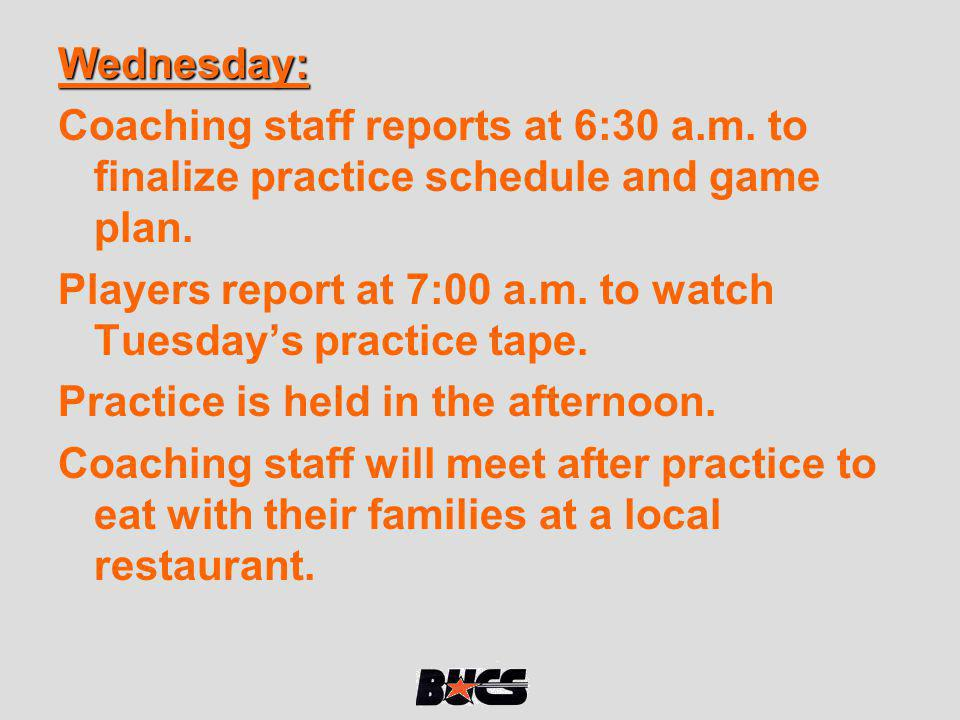 Wednesday: Coaching staff reports at 6:30 a.m. to finalize practice schedule and game plan.