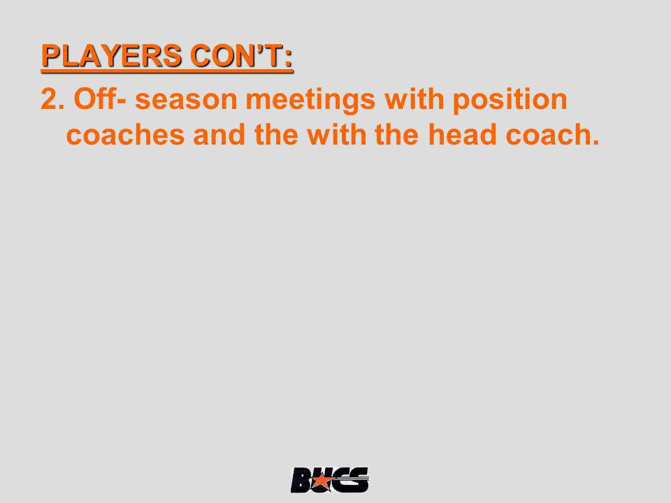 PLAYERS CON'T: 2. Off- season meetings with position coaches and the with the head coach.