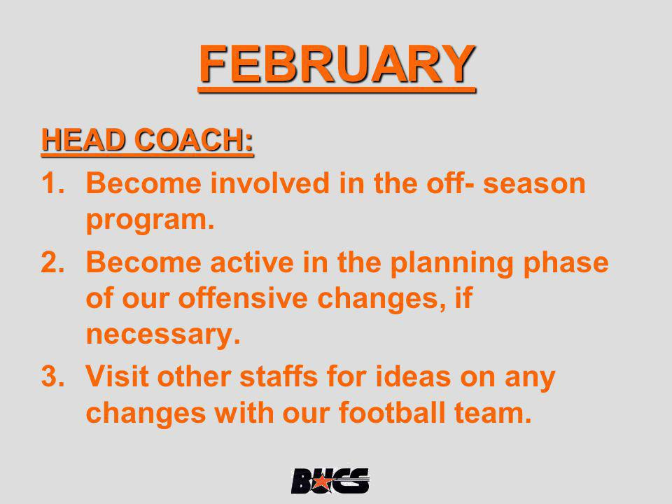 FEBRUARY HEAD COACH: Become involved in the off- season program.