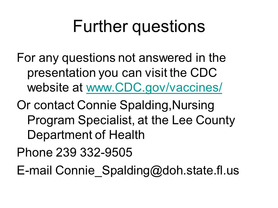 Further questions For any questions not answered in the presentation you can visit the CDC website at www.CDC.gov/vaccines/
