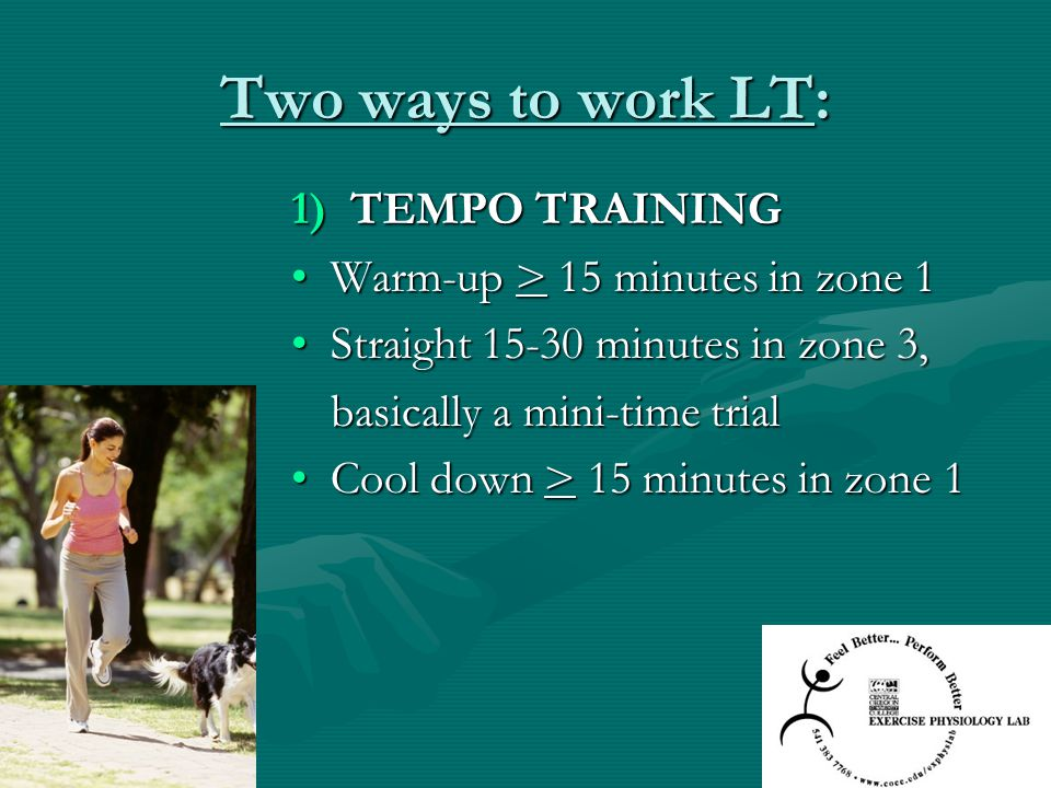 Two ways to work LT: TEMPO TRAINING Warm-up > 15 minutes in zone 1