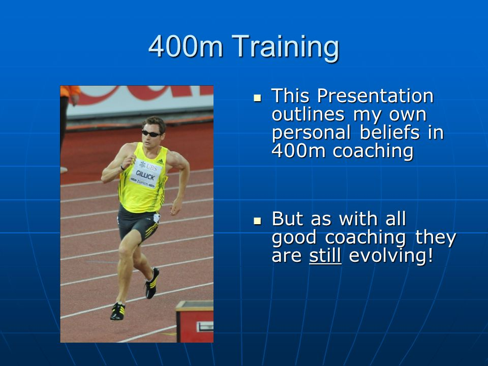 400m Training This Presentation outlines my own personal beliefs in 400m coaching.
