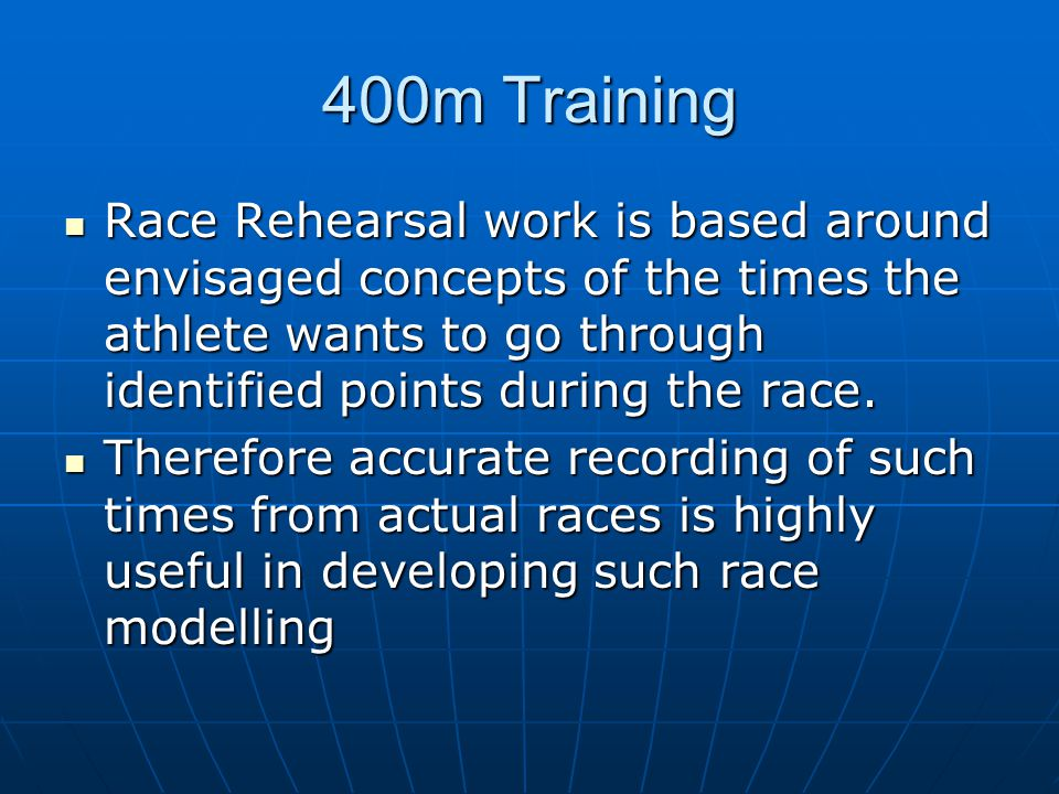 400m Training Race Rehearsal work is based around envisaged concepts of the times the athlete wants to go through identified points during the race.