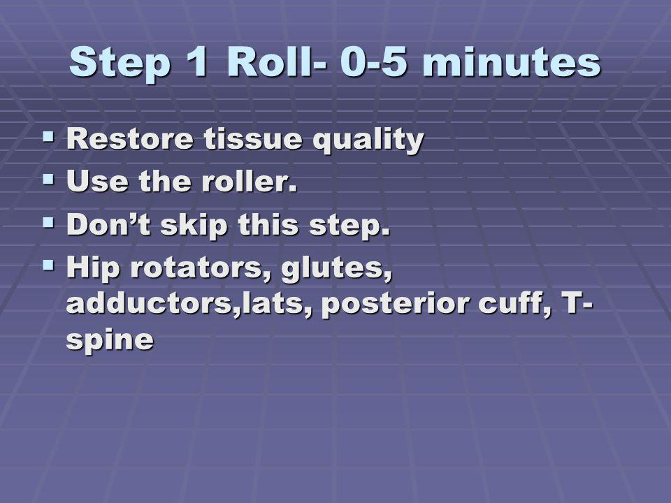 Step 1 Roll- 0-5 minutes Restore tissue quality Use the roller.