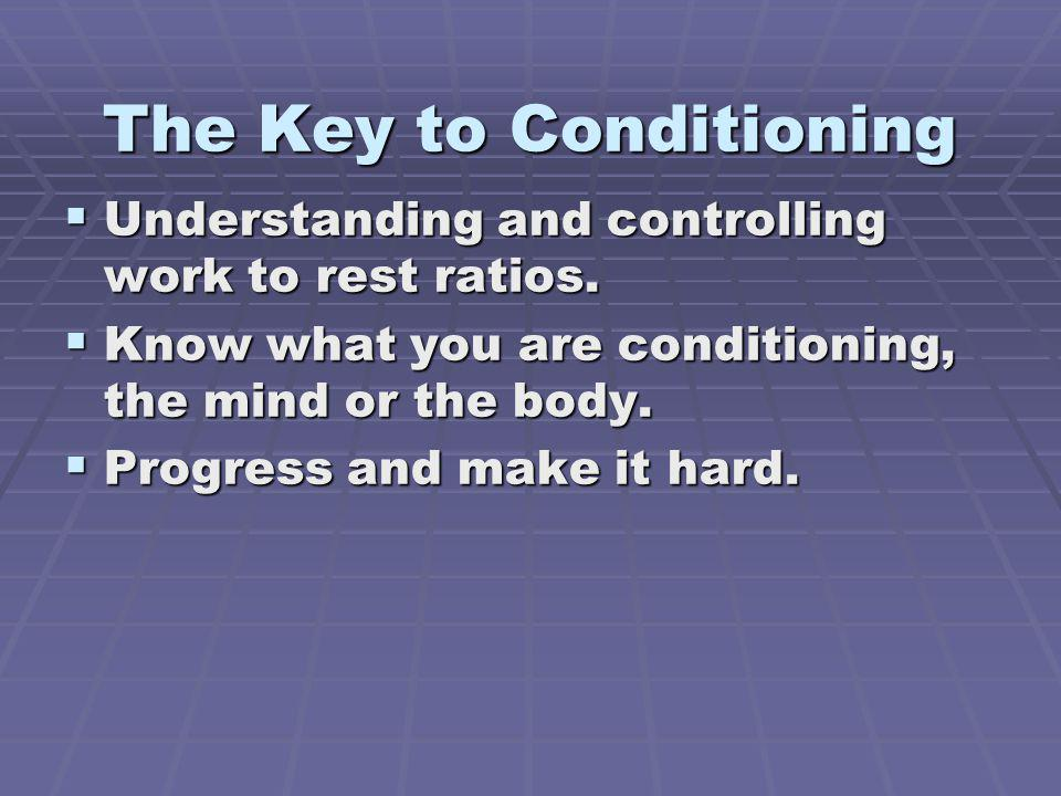 The Key to Conditioning