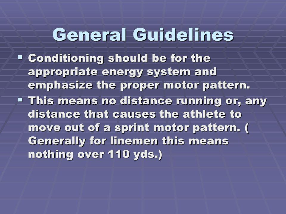 General Guidelines Conditioning should be for the appropriate energy system and emphasize the proper motor pattern.