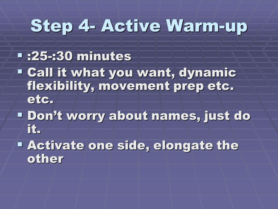 Step 4- Active Warm-up :25-:30 minutes