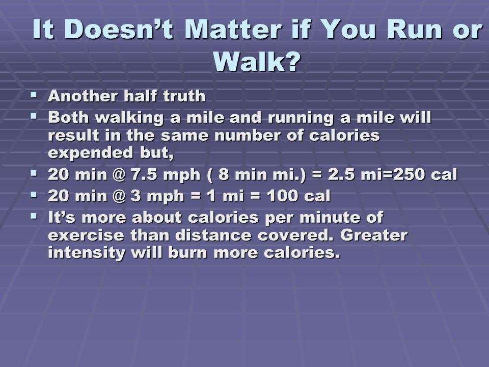 It Doesn't Matter if You Run or Walk