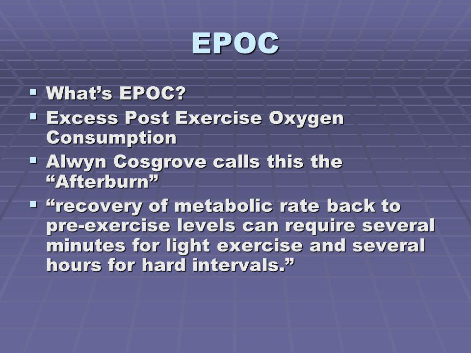 EPOC What's EPOC Excess Post Exercise Oxygen Consumption