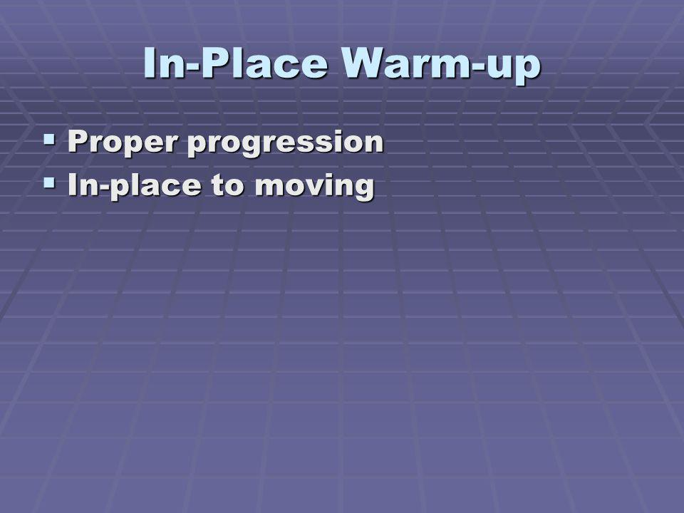 In-Place Warm-up Proper progression In-place to moving