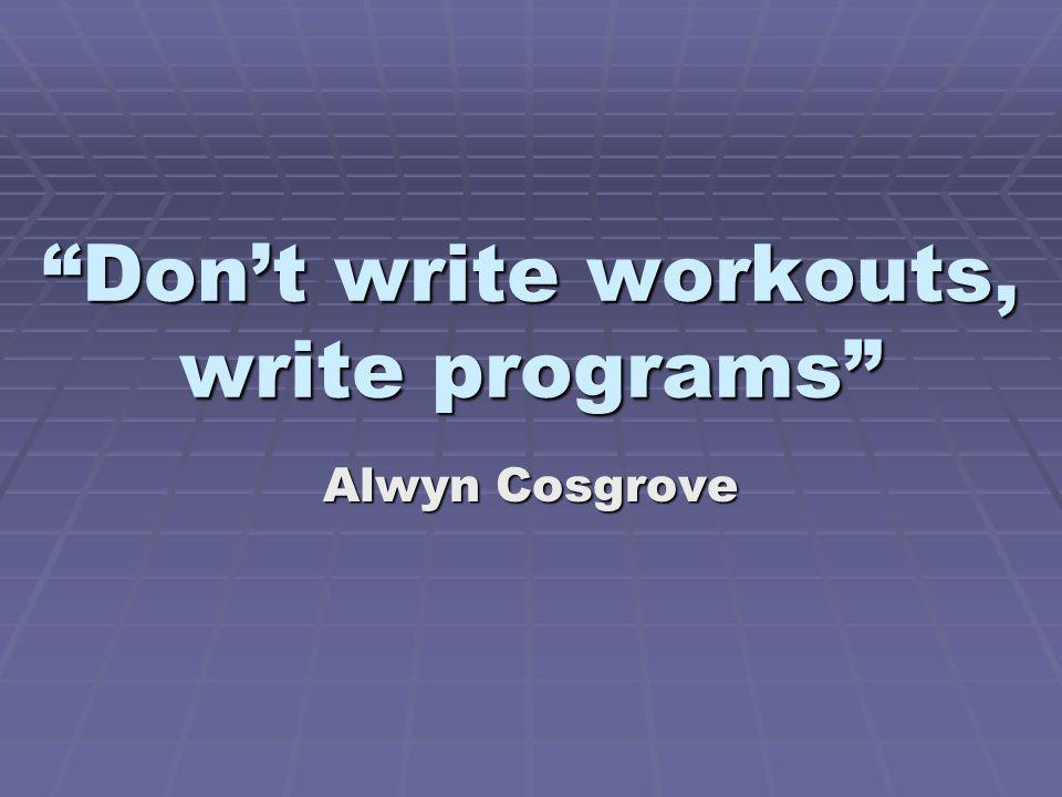 Don't write workouts, write programs