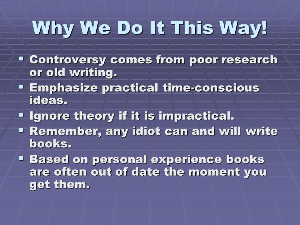 Why We Do It This Way! Controversy comes from poor research or old writing. Emphasize practical time-conscious ideas.