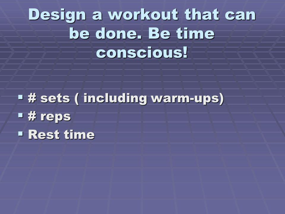 Design a workout that can be done. Be time conscious!