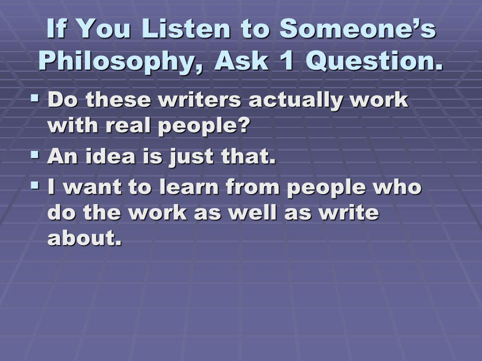 If You Listen to Someone's Philosophy, Ask 1 Question.