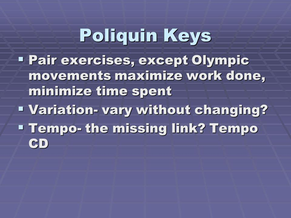 Poliquin Keys Pair exercises, except Olympic movements maximize work done, minimize time spent. Variation- vary without changing