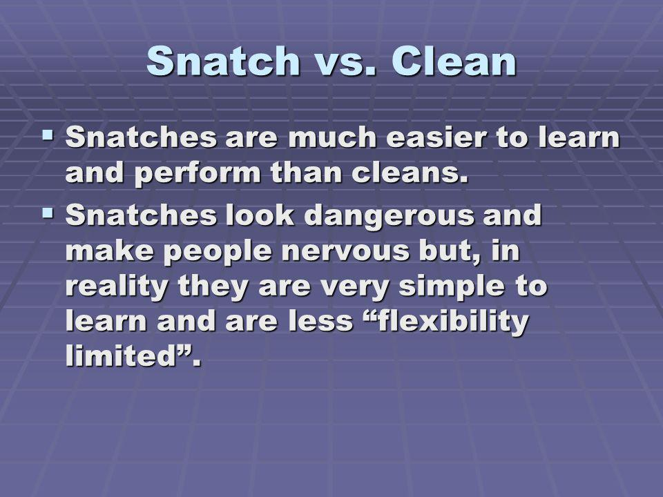 Snatch vs. Clean Snatches are much easier to learn and perform than cleans.