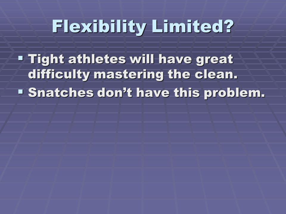 Flexibility Limited. Tight athletes will have great difficulty mastering the clean.