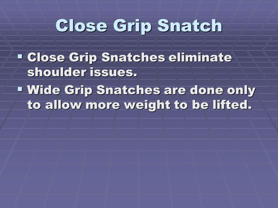 Close Grip Snatch Close Grip Snatches eliminate shoulder issues.