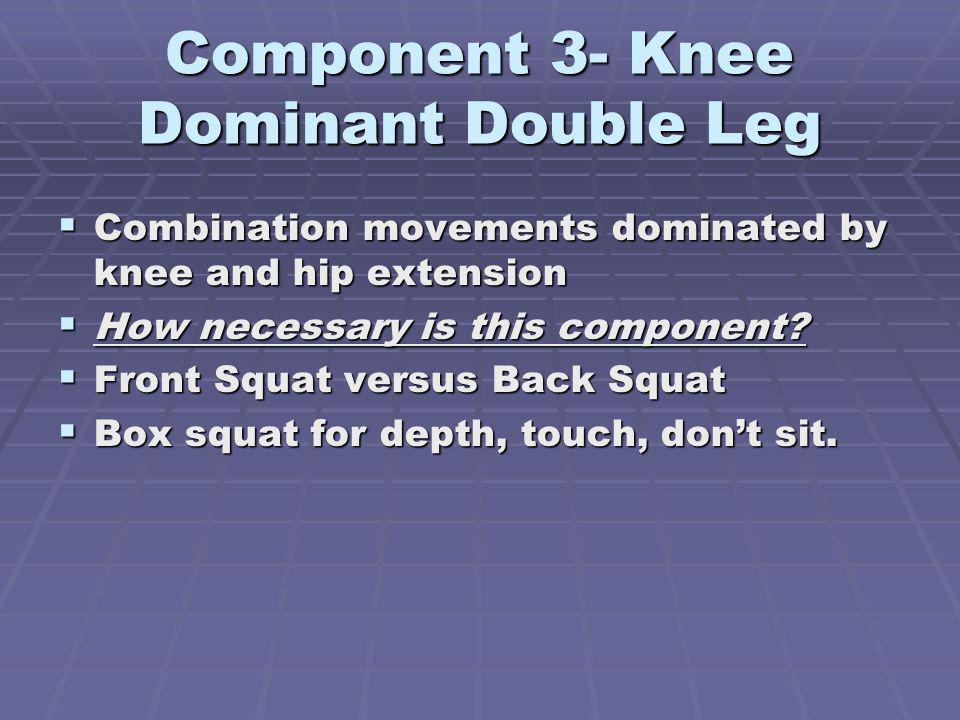 Component 3- Knee Dominant Double Leg