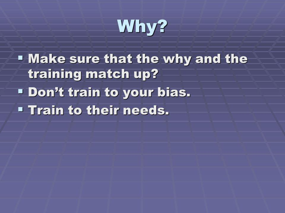 Why Make sure that the why and the training match up