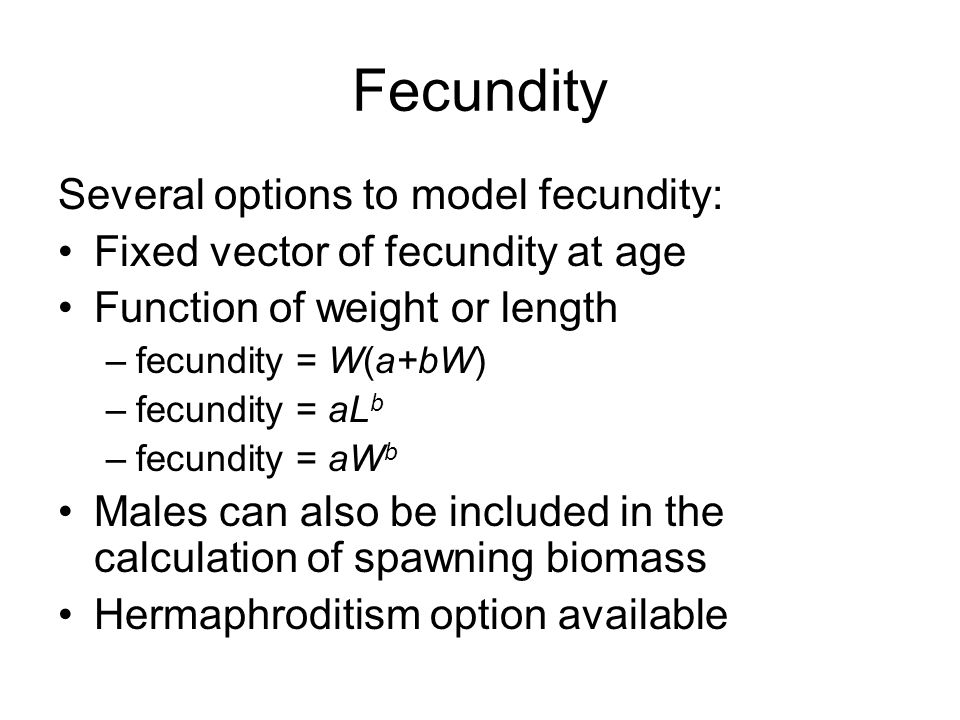 Fecundity Several options to model fecundity: