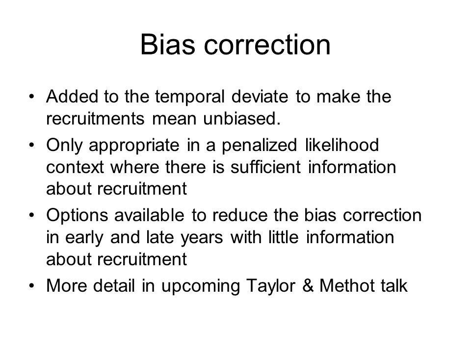 Bias correction Added to the temporal deviate to make the recruitments mean unbiased.