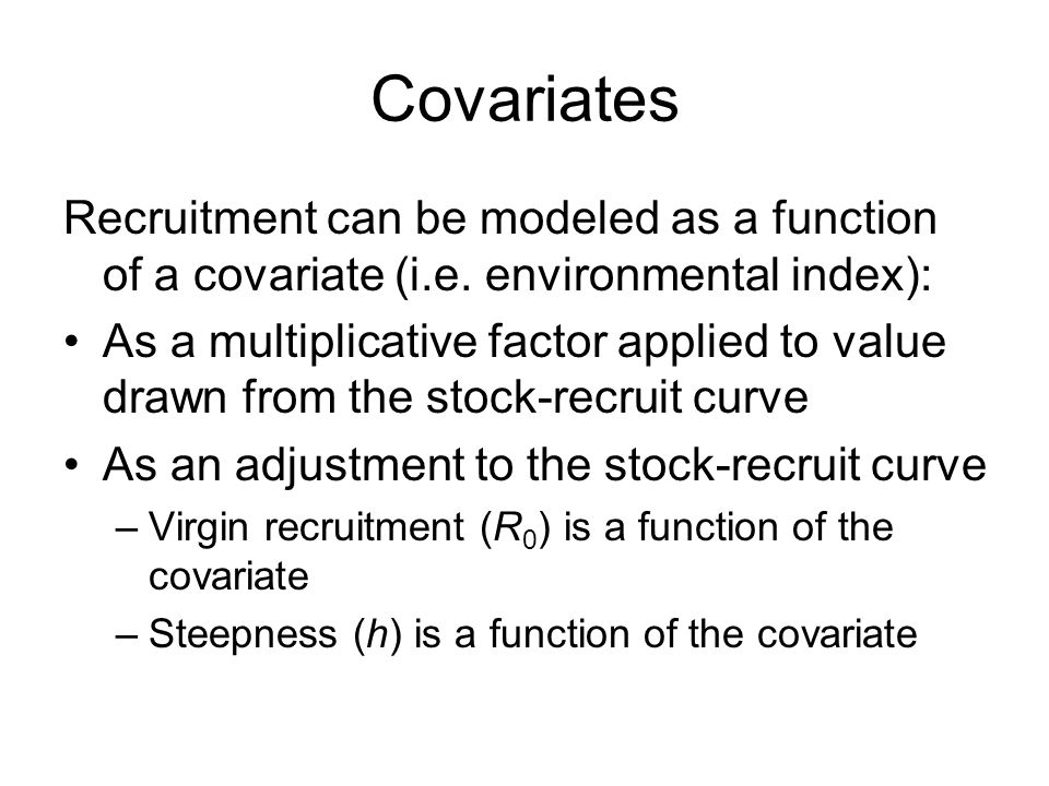 Covariates Recruitment can be modeled as a function of a covariate (i.e. environmental index):