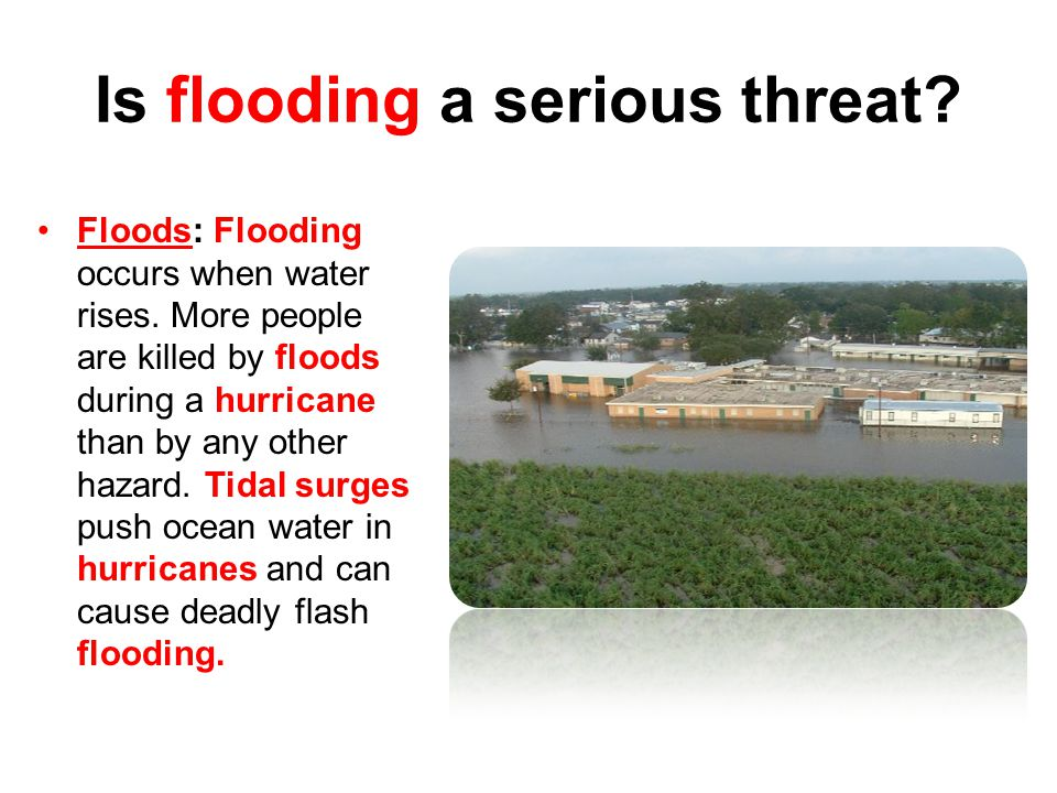 Is flooding a serious threat