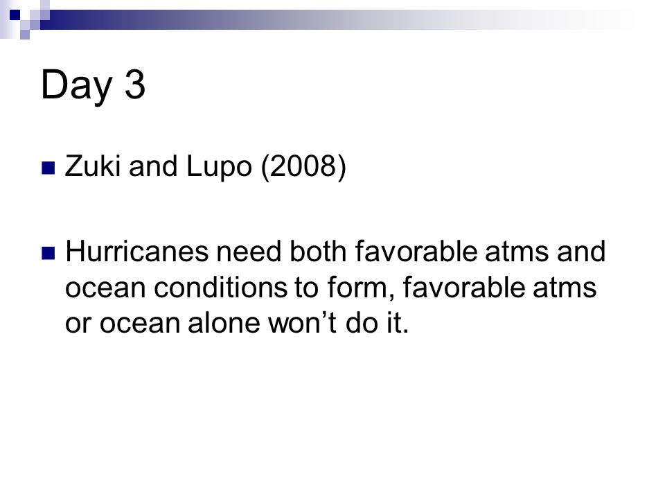 Day 3 Zuki and Lupo (2008) Hurricanes need both favorable atms and ocean conditions to form, favorable atms or ocean alone won't do it.