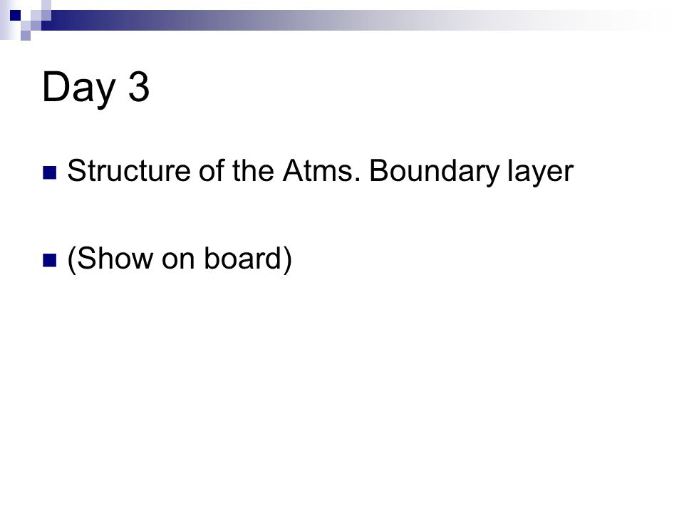 Day 3 Structure of the Atms. Boundary layer (Show on board)