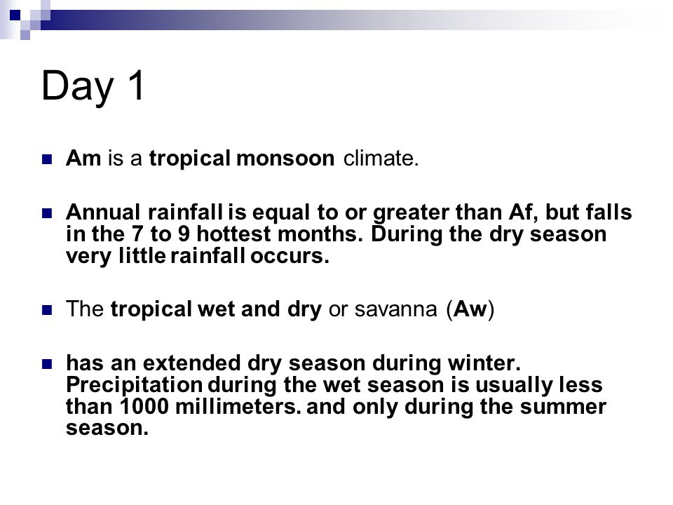 Day 1 Am is a tropical monsoon climate.