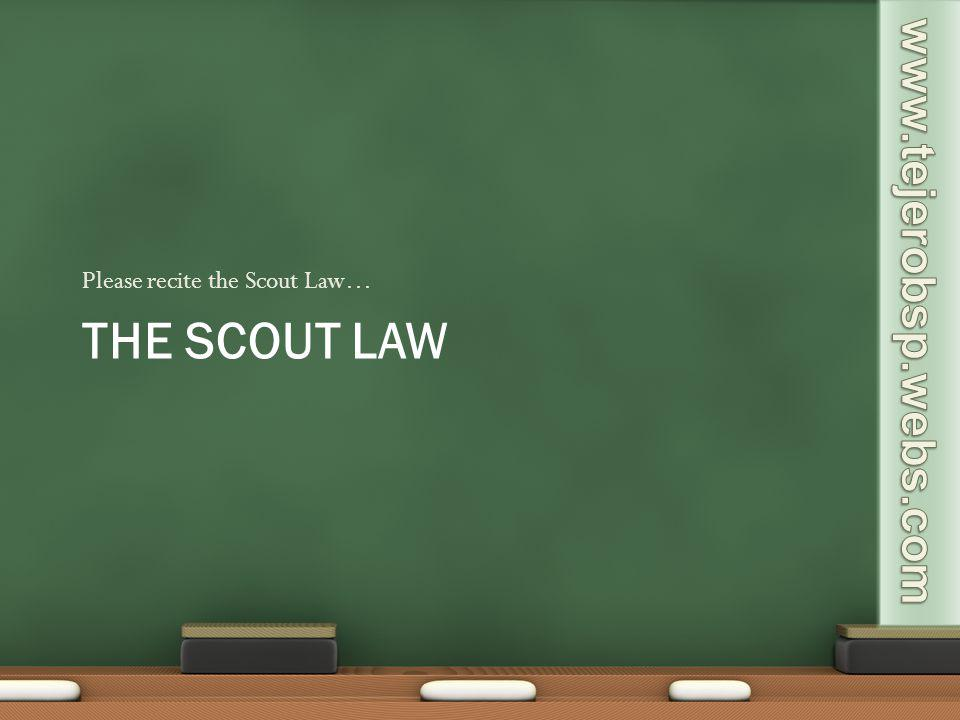 Please recite the Scout Law…