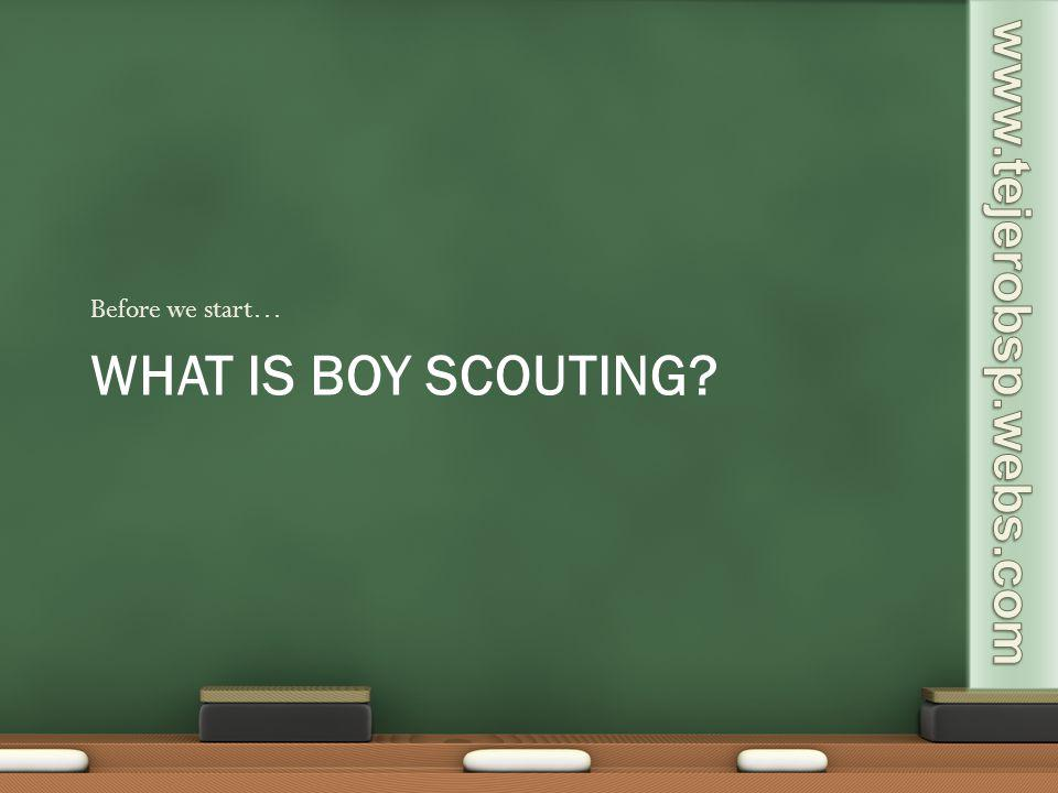 Before we start… What is Boy Scouting