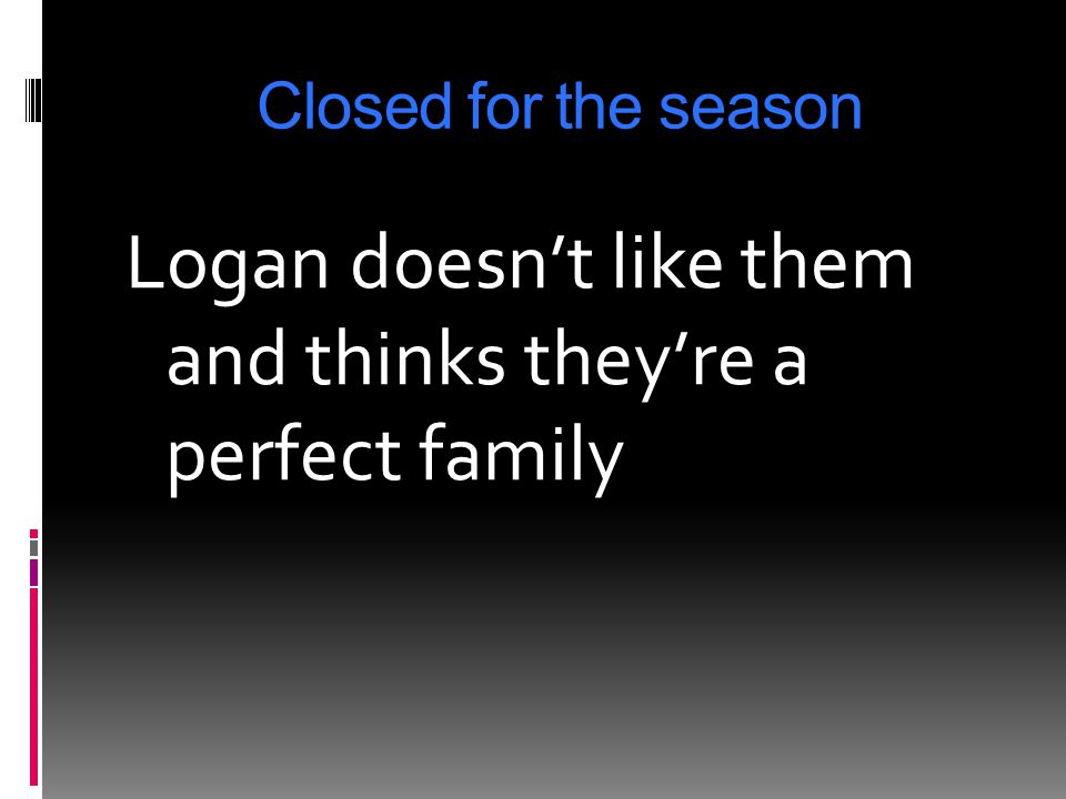 Logan doesn't like them and thinks they're a perfect family