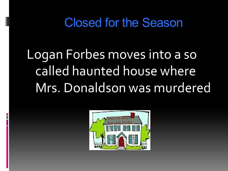 Closed for the Season Logan Forbes moves into a so called haunted house where Mrs.