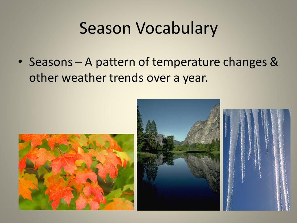 Season Vocabulary Seasons – A pattern of temperature changes & other weather trends over a year.