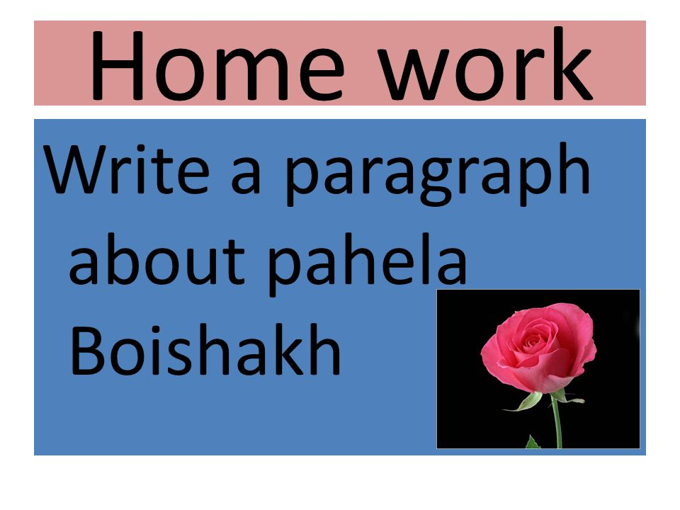 Home work Write a paragraph about pahela Boishakh