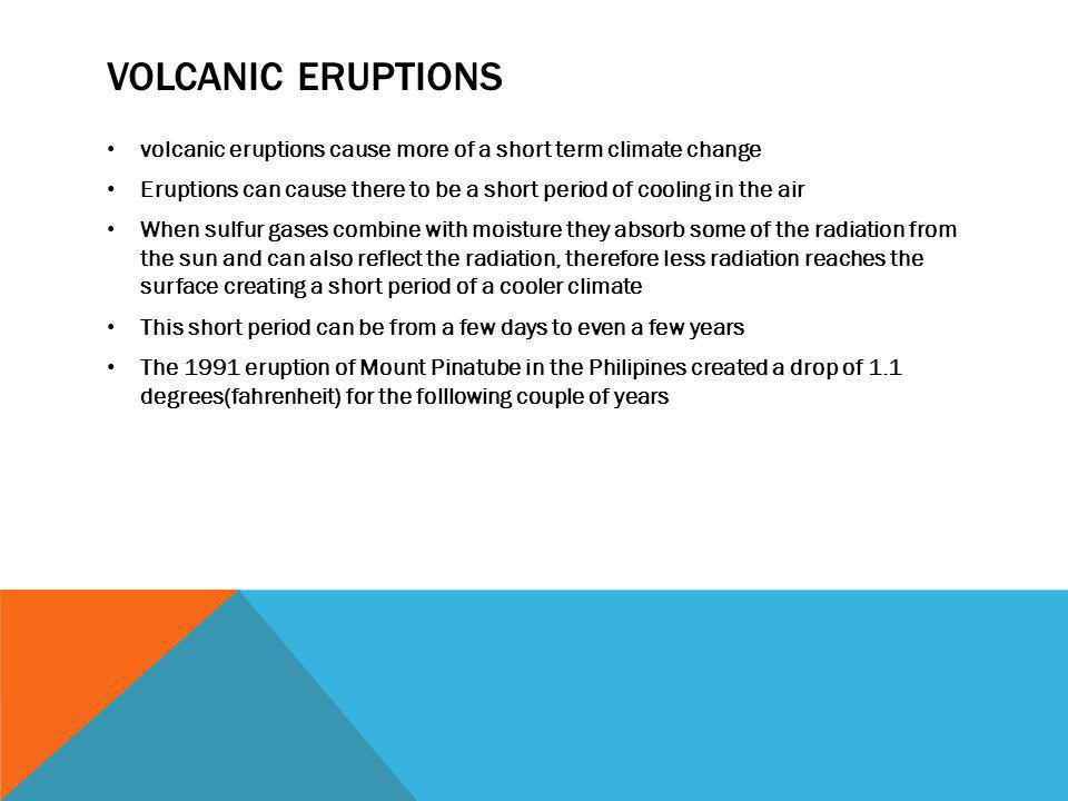 Volcanic eruptions volcanic eruptions cause more of a short term climate change.