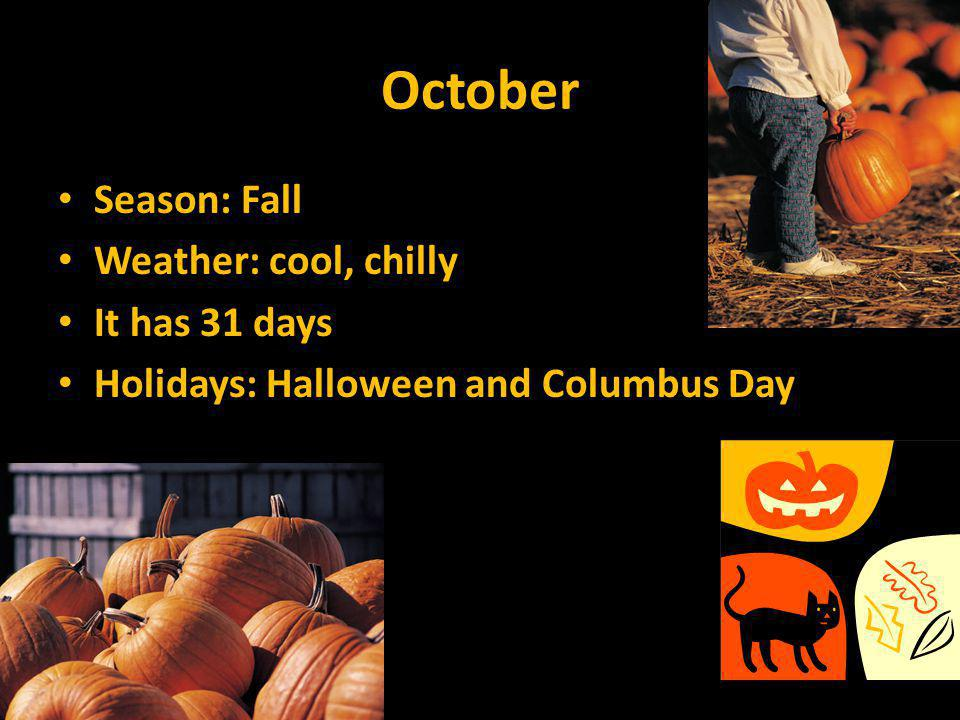 October Season: Fall Weather: cool, chilly It has 31 days
