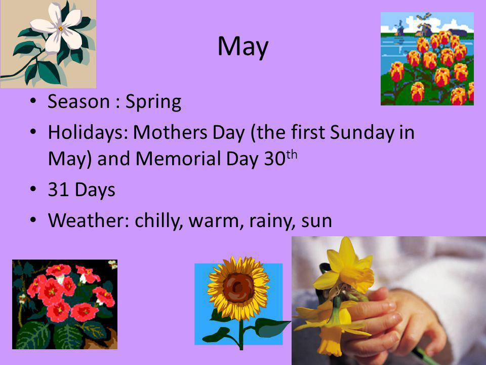 May Season : Spring. Holidays: Mothers Day (the first Sunday in May) and Memorial Day 30th. 31 Days.