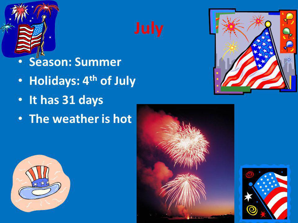 July Season: Summer Holidays: 4th of July It has 31 days