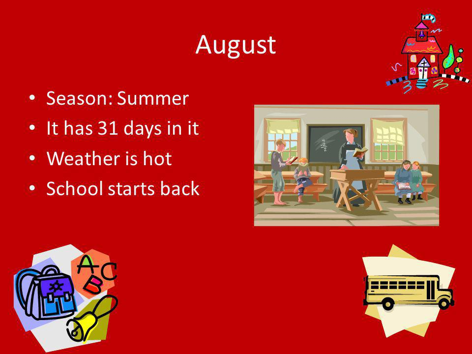 August Season: Summer It has 31 days in it Weather is hot