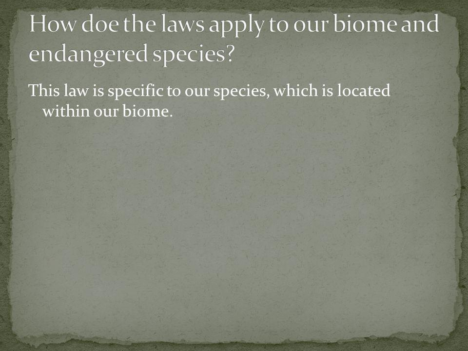 How doe the laws apply to our biome and endangered species