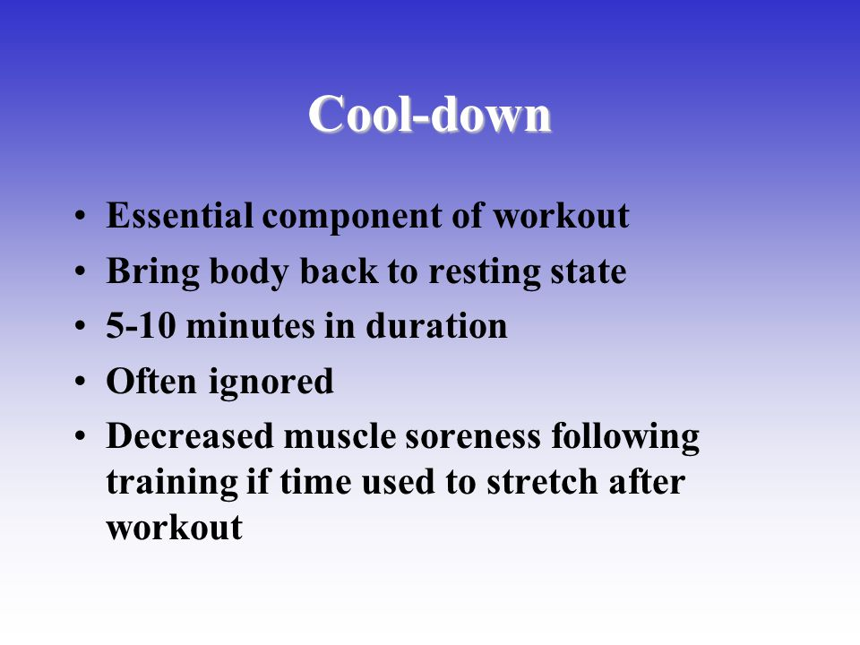 Cool-down Essential component of workout