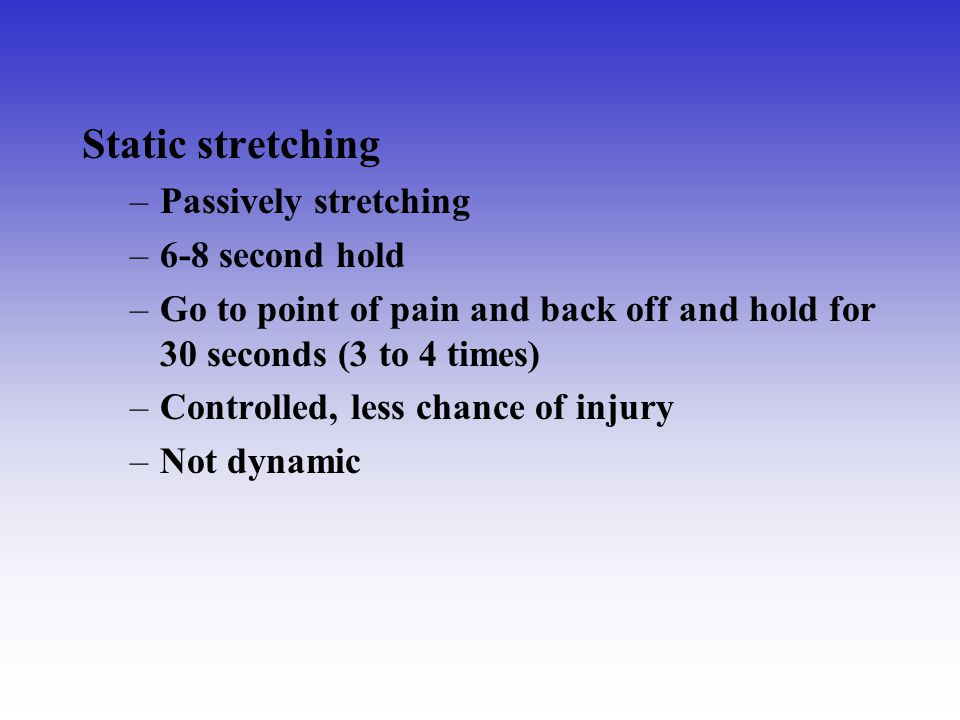 Static stretching Passively stretching 6-8 second hold