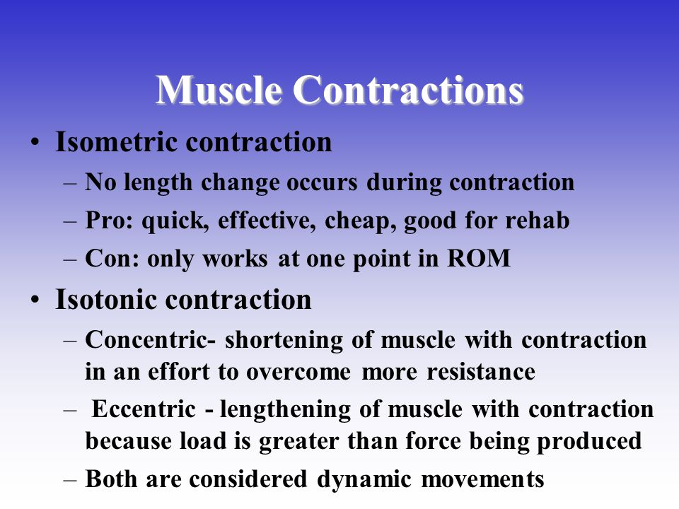 Muscle Contractions Isometric contraction Isotonic contraction