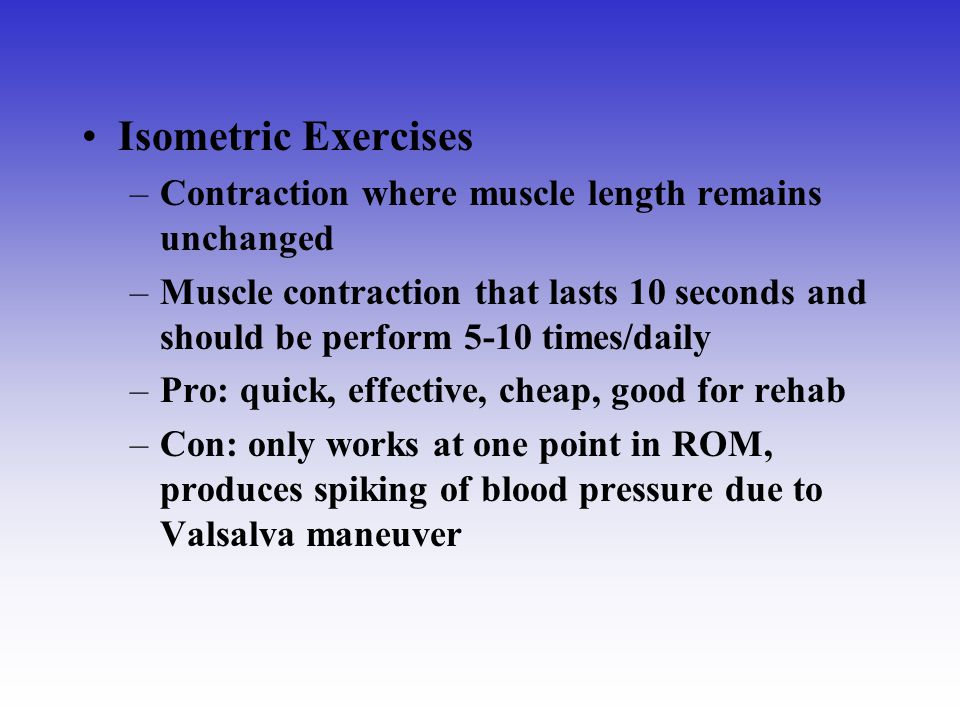 Isometric Exercises Contraction where muscle length remains unchanged